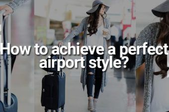 Ask a Stylist : How to achieve a perfect airport style?